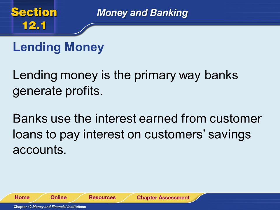 Lending Money Lending money is the primary way banks generate profits.