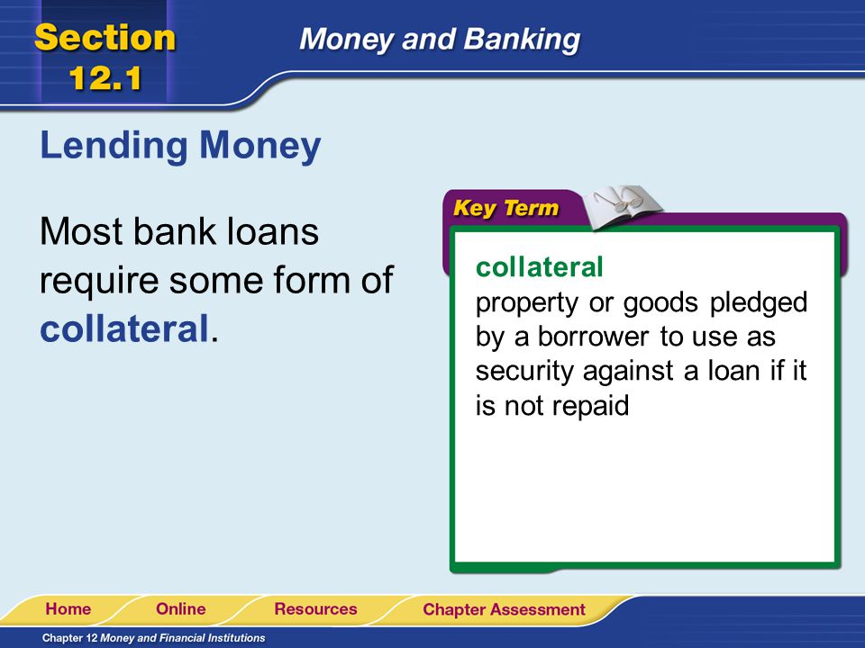 Most bank loans require some form of collateral.
