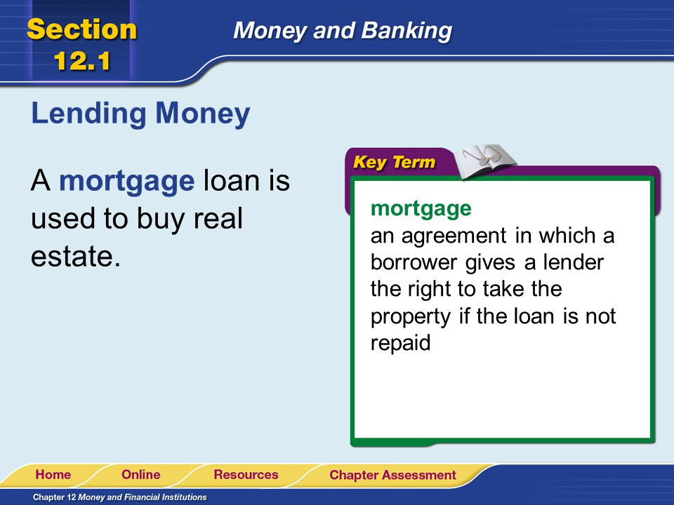 A mortgage loan is used to buy real estate.