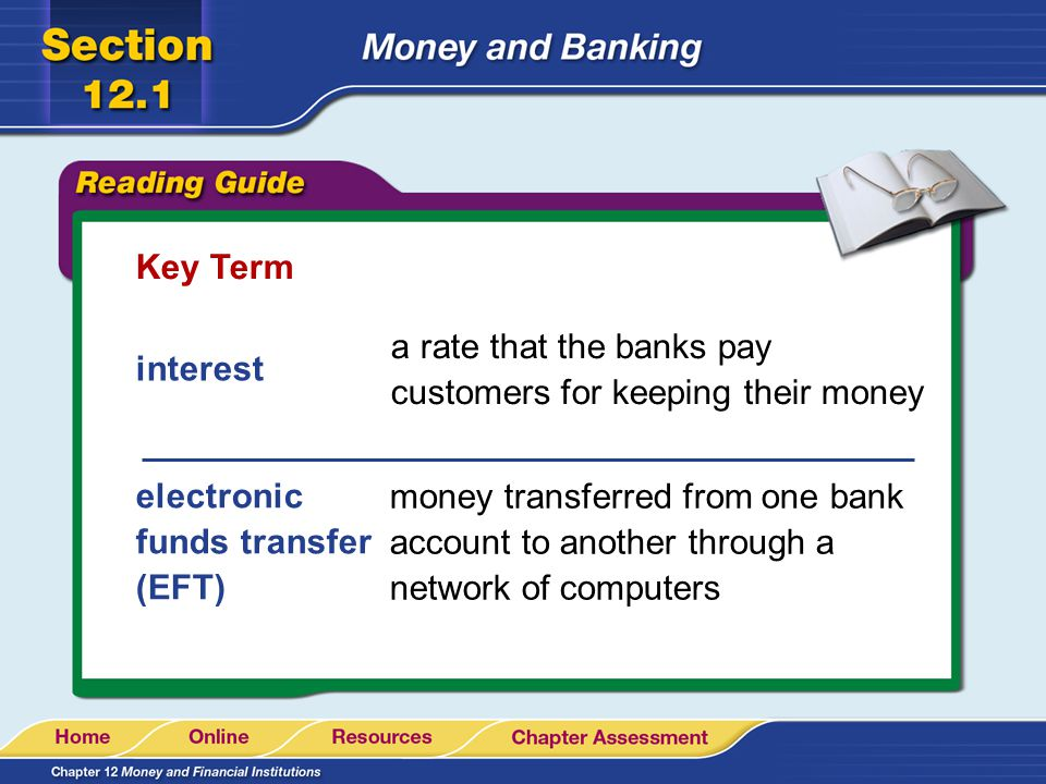 Key Term a rate that the banks pay customers for keeping their money. interest. electronic funds transfer (EFT)