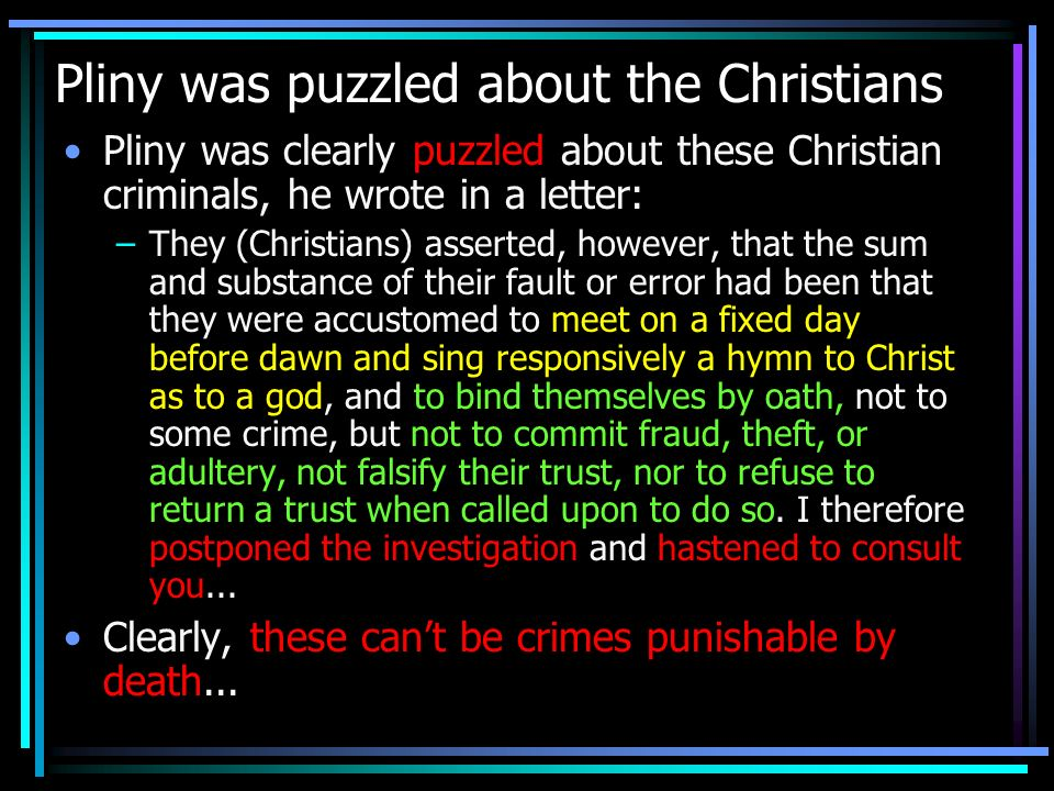 Pliny was puzzled about the Christians