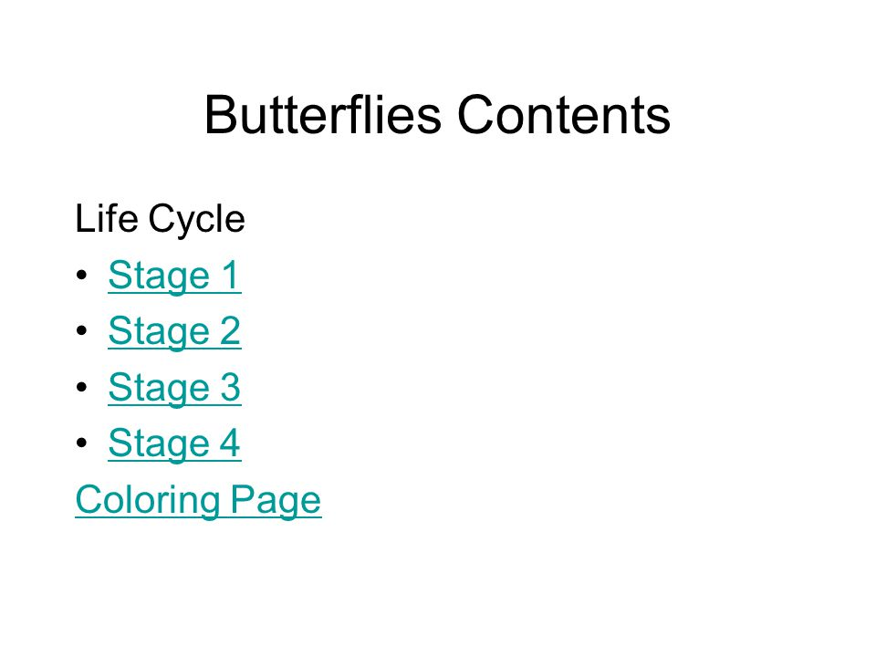 Butterflies Contents Life Cycle Stage 1 Stage 2 Stage 3 Stage 4