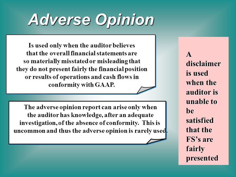 Adverse Opinion Is used only when the auditor believes. that the overall financial statements are.