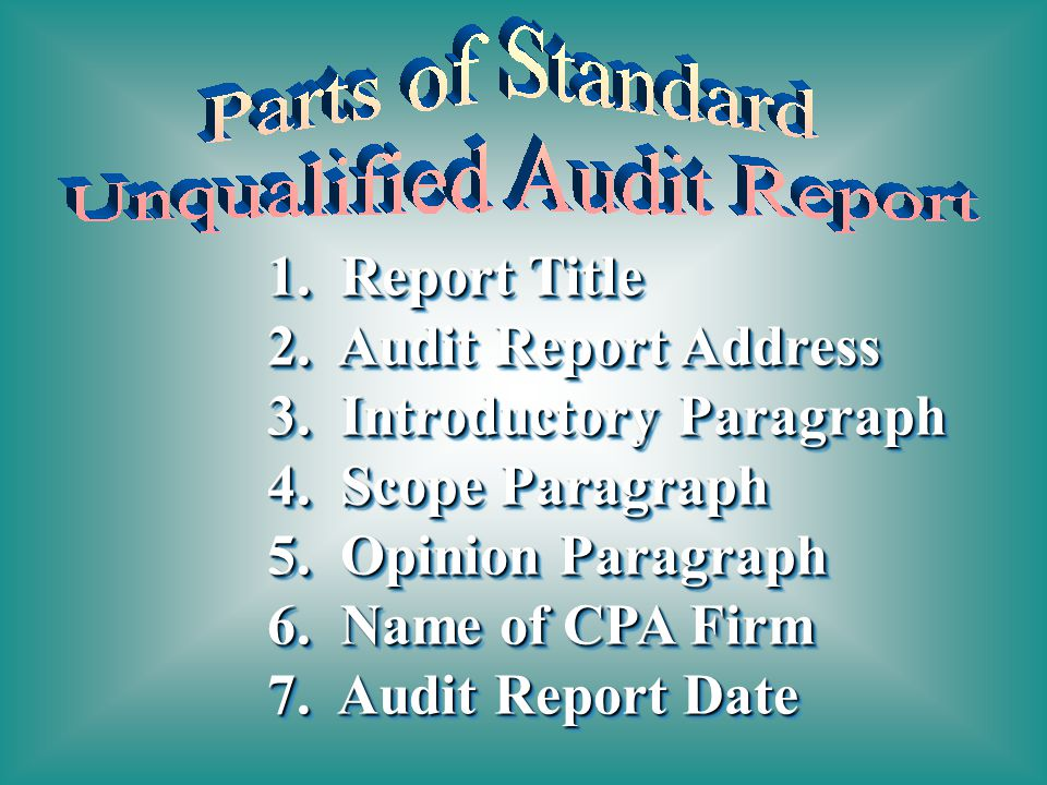 1. Report Title 2. Audit Report Address. 3. Introductory Paragraph. 4. Scope Paragraph. 5. Opinion Paragraph.