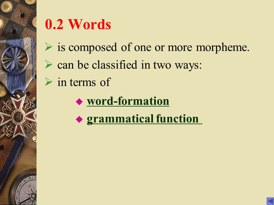 0.2 Words is composed of one or more morpheme.