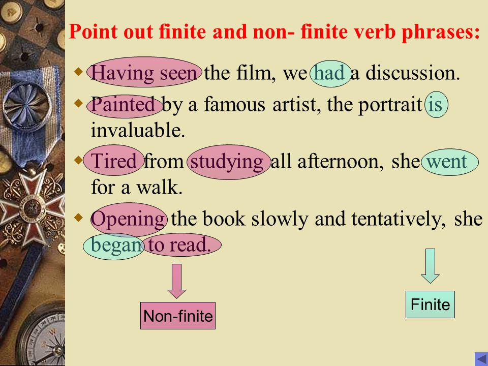 Point out finite and non- finite verb phrases: