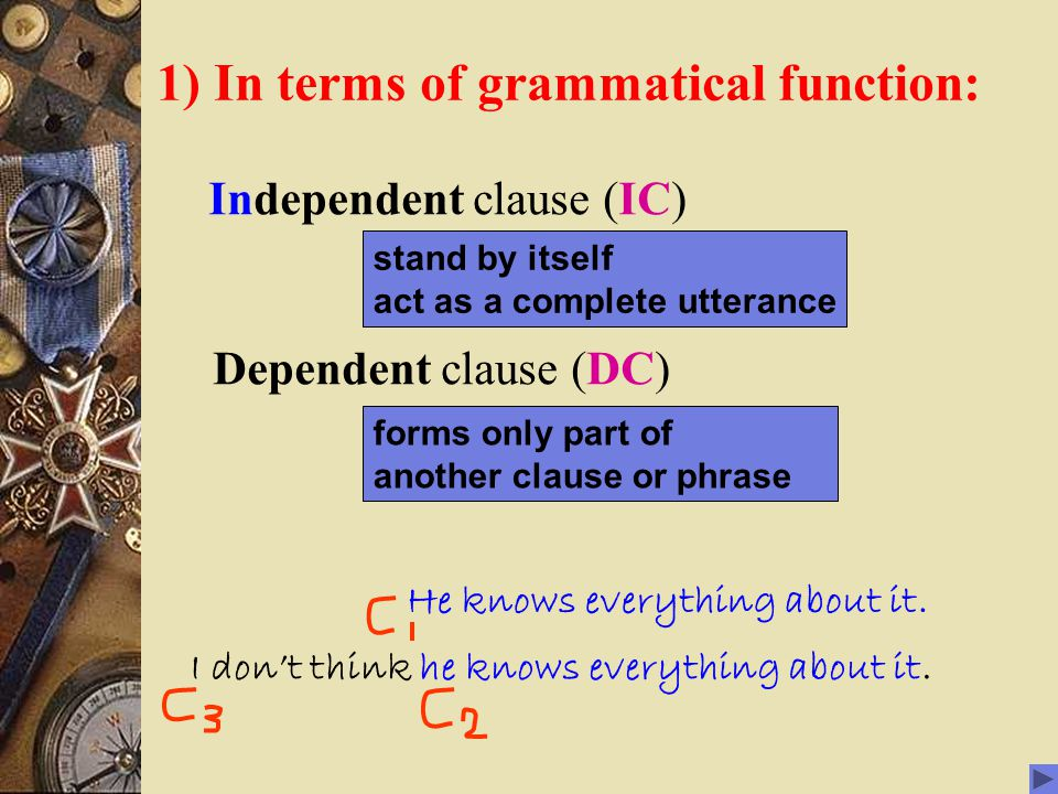 1) In terms of grammatical function: