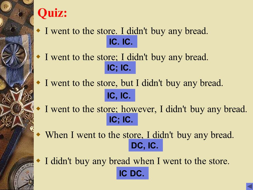 Quiz: I went to the store. I didn t buy any bread.