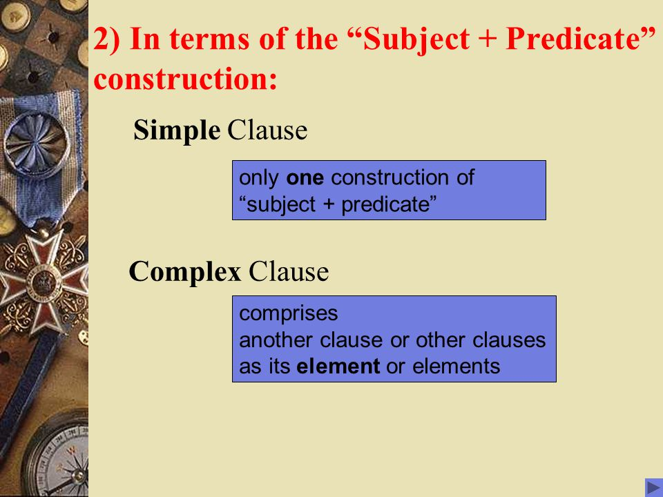 2) In terms of the Subject + Predicate construction: