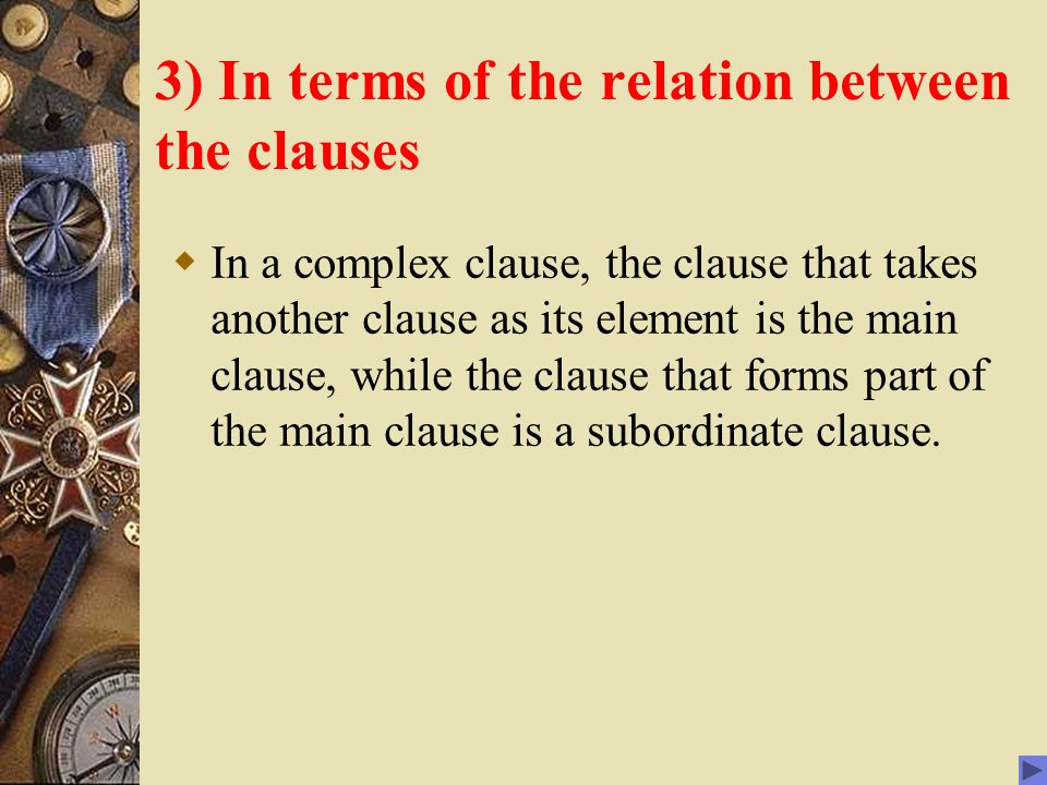3) In terms of the relation between the clauses