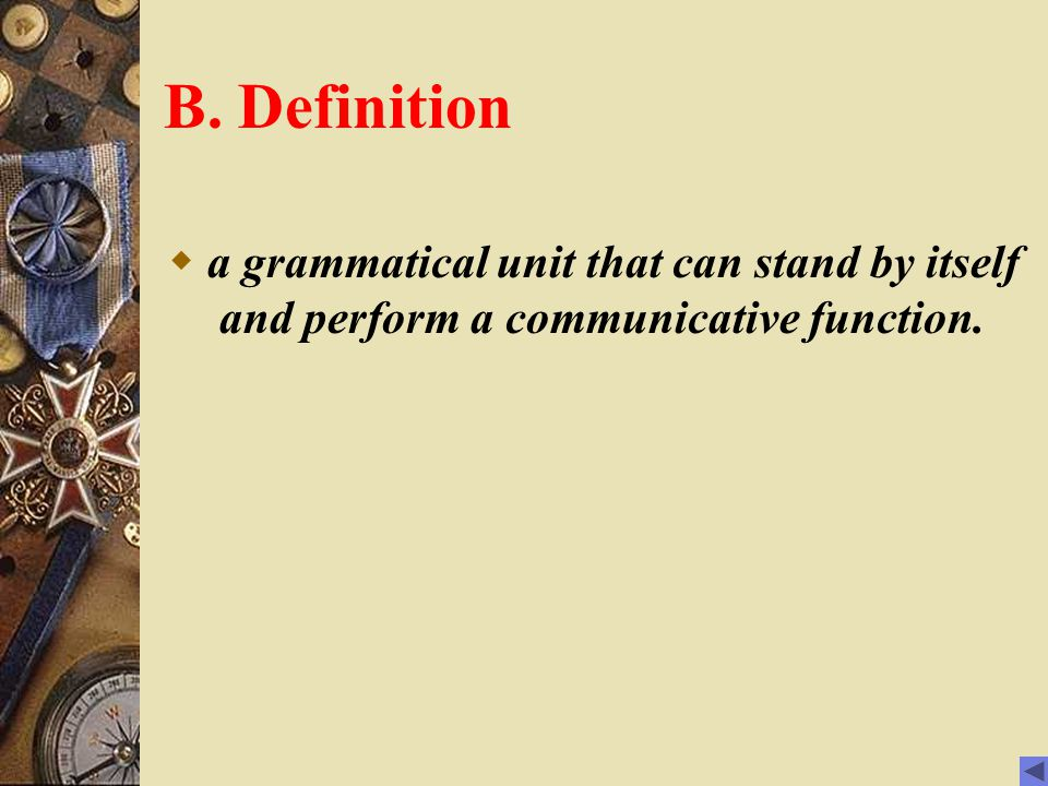 B. Definition a grammatical unit that can stand by itself and perform a communicative function.