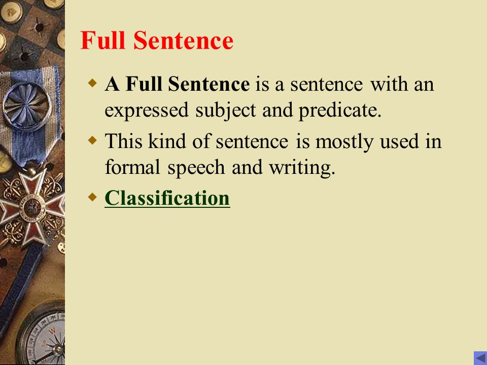 Full Sentence A Full Sentence is a sentence with an expressed subject and predicate.