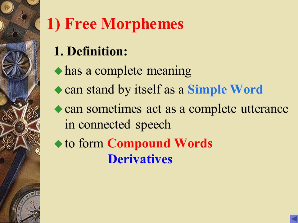 1) Free Morphemes 1. Definition: has a complete meaning