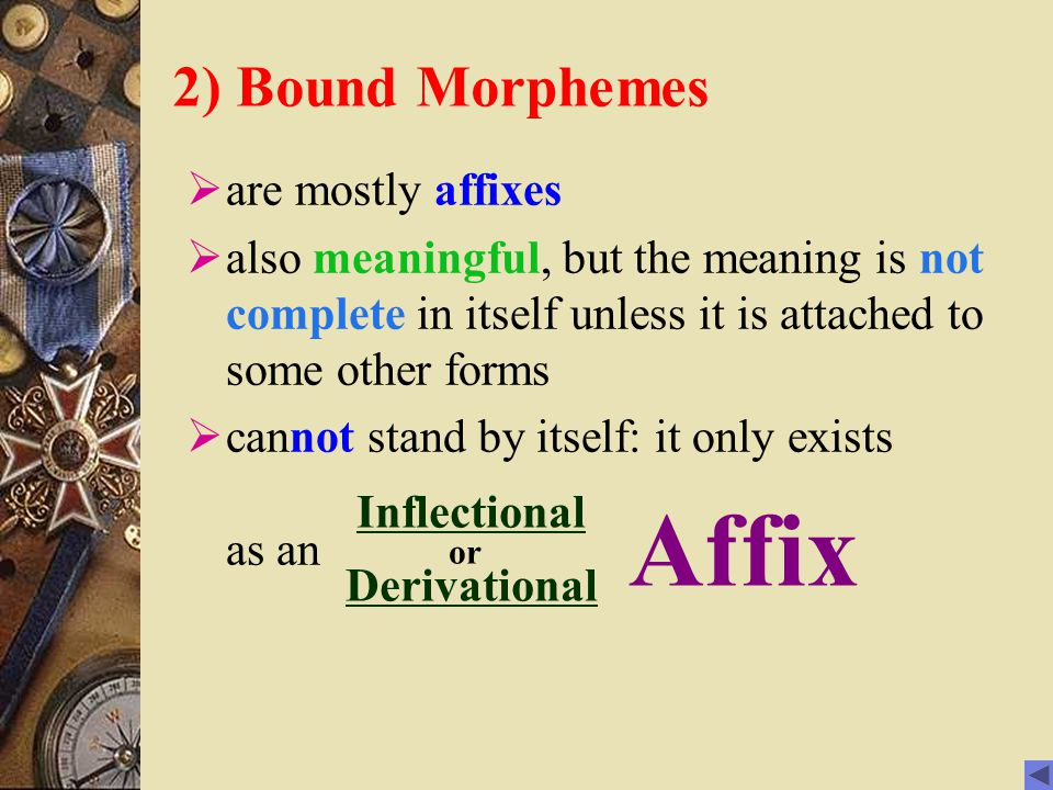 Affix 2) Bound Morphemes are mostly affixes