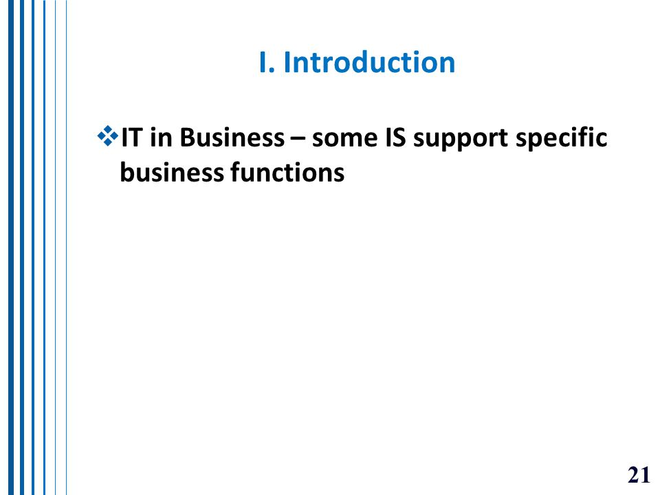 I. Introduction IT in Business – some IS support specific business functions
