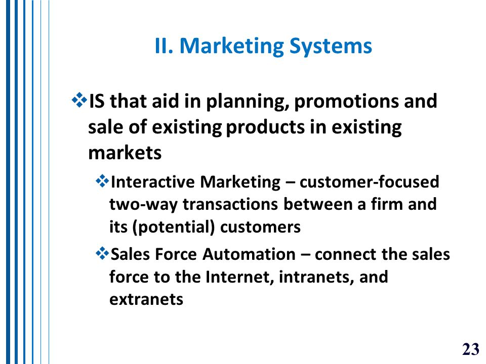 II. Marketing Systems IS that aid in planning, promotions and sale of existing products in existing markets.