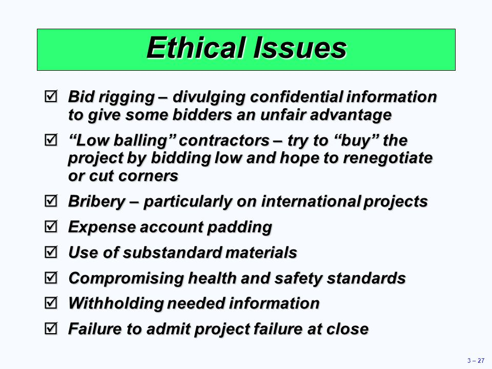 Ethical Issues Bid rigging – divulging confidential information to give some bidders an unfair advantage.