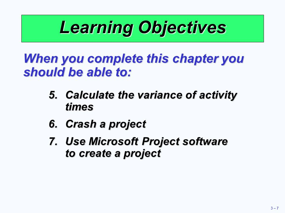 Learning Objectives When you complete this chapter you should be able to: Calculate the variance of activity times.