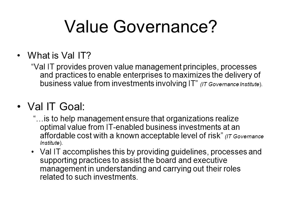 Value Governance Val IT Goal: What is Val IT