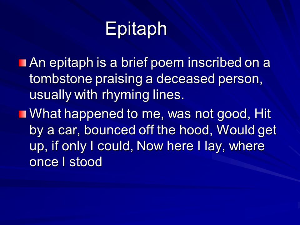 Epitaph An epitaph is a brief poem inscribed on a tombstone praising a deceased person, usually with rhyming lines.
