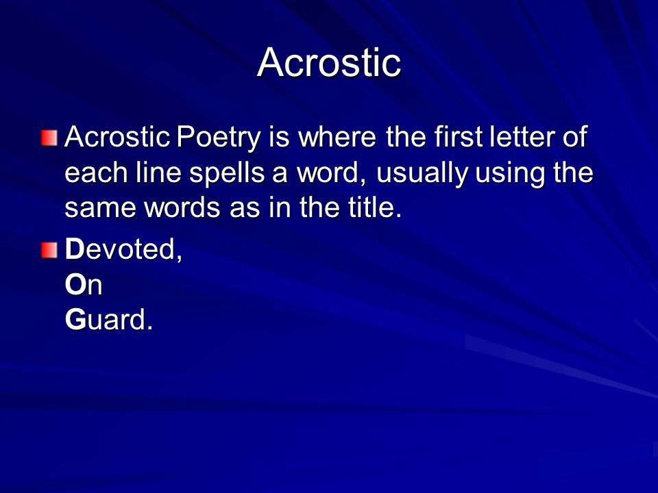 Acrostic Acrostic Poetry is where the first letter of each line spells a word, usually using the same words as in the title.