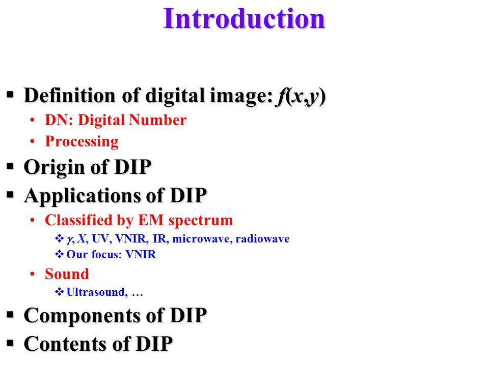Introduction Definition of digital image: f(x,y) Origin of DIP