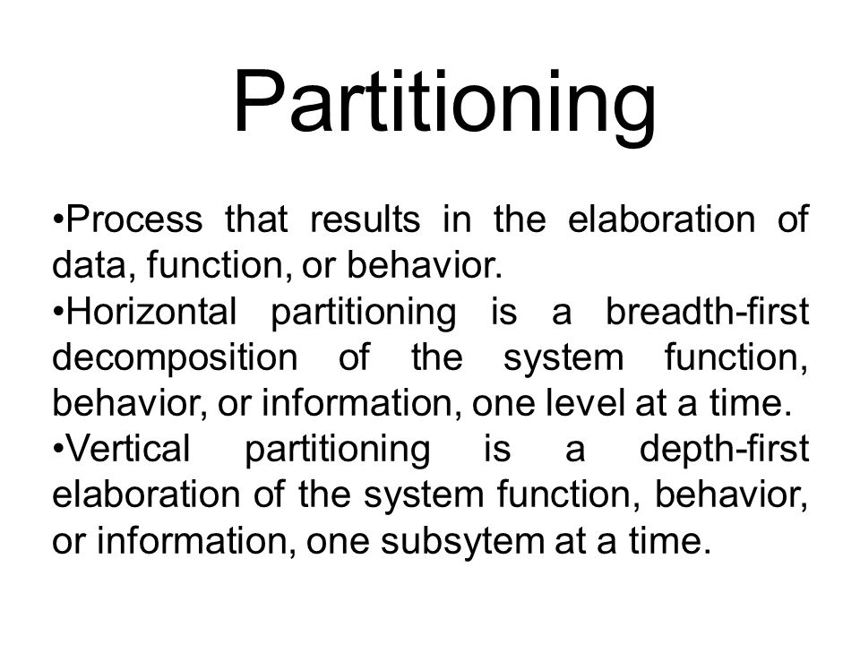 Partitioning Process that results in the elaboration of data, function, or behavior.