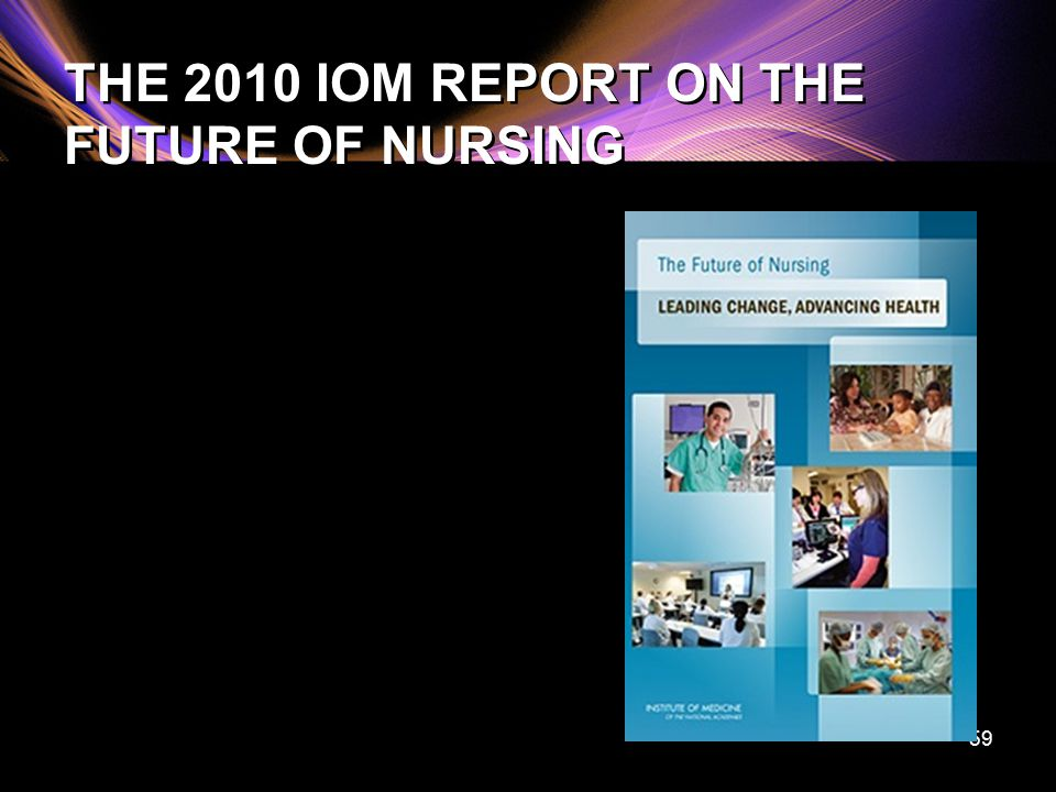iom report future nursing Mittee on the rwjf initiative on the future of nursing, at the iom, with the purpose of producing a report that would make recommendations for an action-oriented blueprint for the future of nursing.