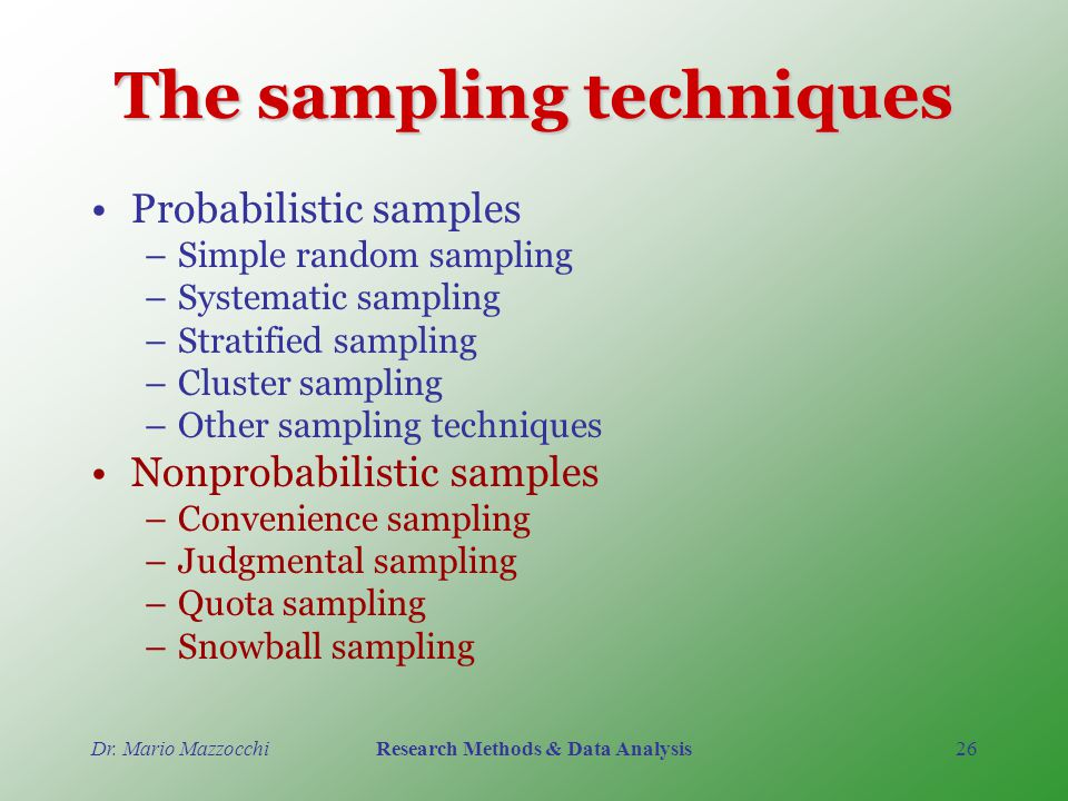 what are sampling techniques in research Note that the two methods are not mutually exclusive, and may be used for  different purposes at different points in the research, say purposive sampling to  find.