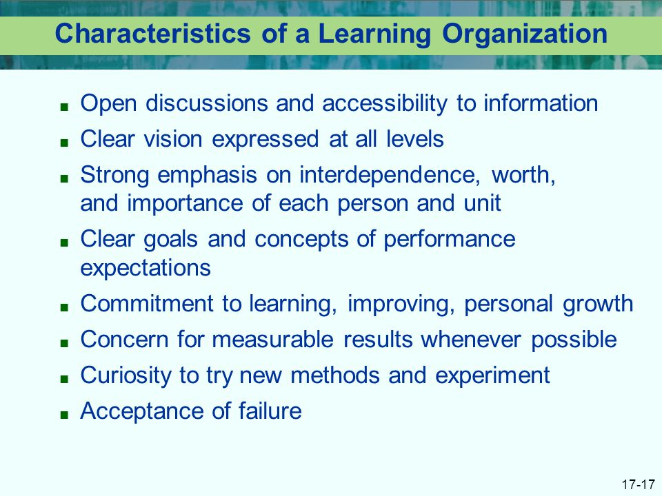 the main characteristics and importance of the learning organization 2015-05-15  the key importance of culture in organizational change  thus culture is correlated with the idea of the learning organization in the sense that all change involves new  our main assertion in leading cultural change is.