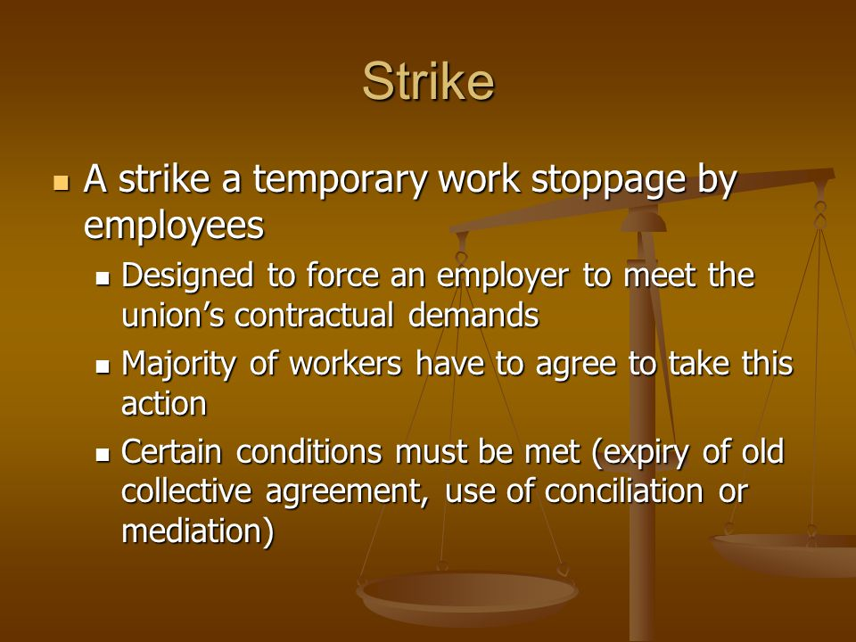 Strike A strike a temporary work stoppage by employees