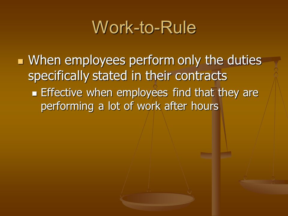 Work-to-Rule When employees perform only the duties specifically stated in their contracts.