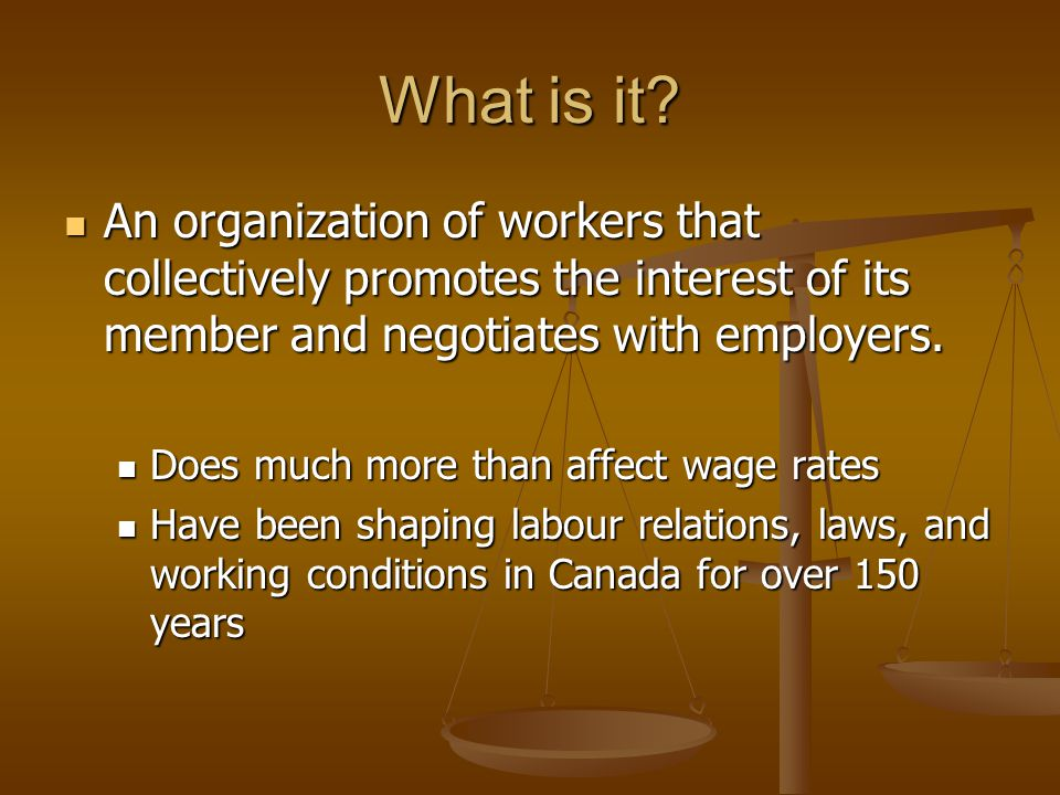 What is it An organization of workers that collectively promotes the interest of its member and negotiates with employers.