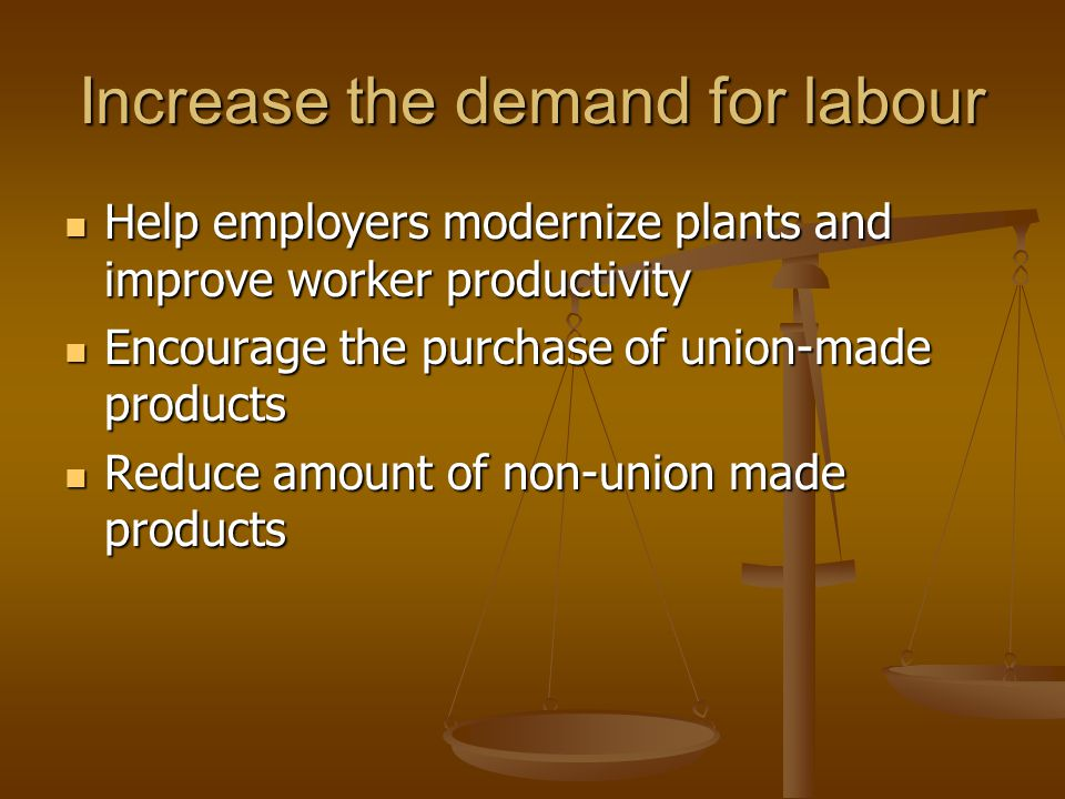 Increase the demand for labour
