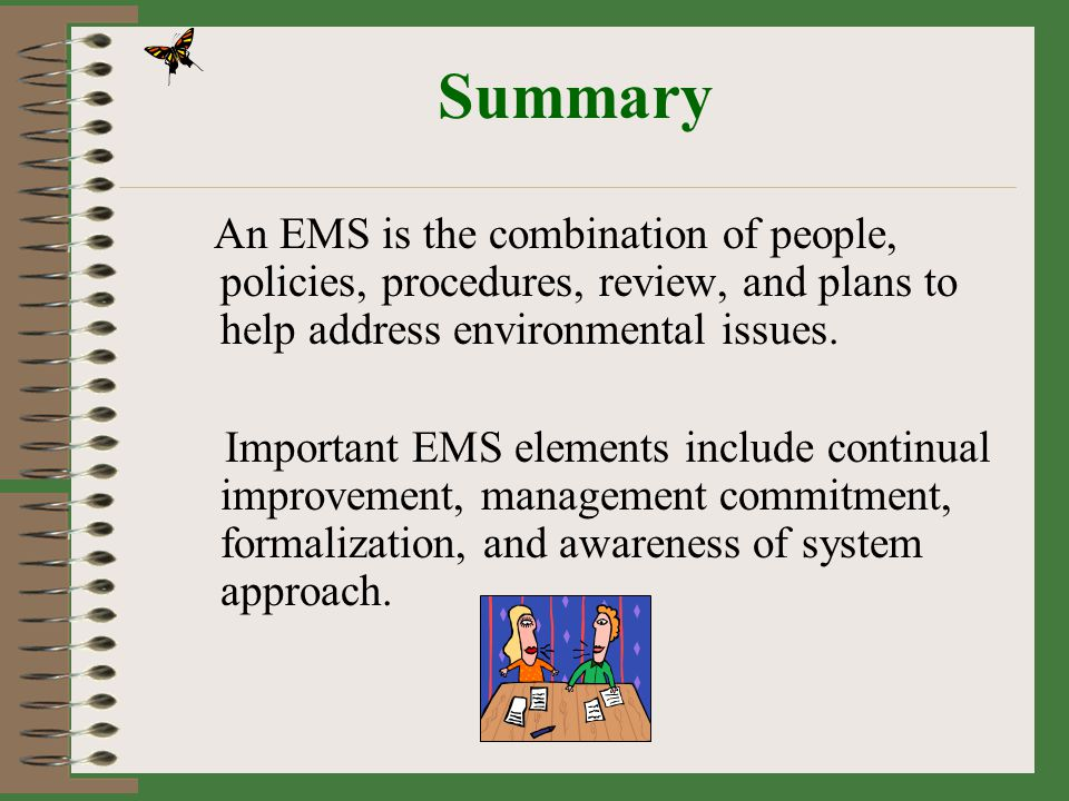 Summary An EMS is the combination of people, policies, procedures, review, and plans to help address environmental issues.
