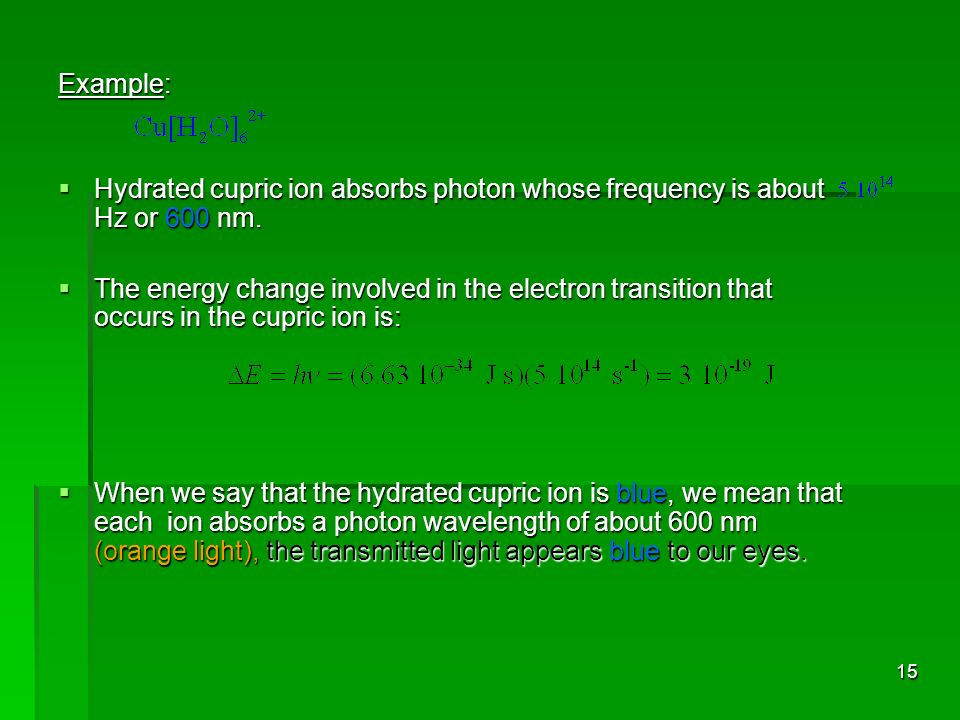 Example: Hydrated cupric ion absorbs photon whose frequency is about Hz or 600 nm.
