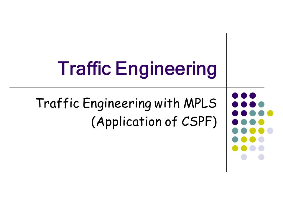 Traffic Engineering with MPLS (Application of CSPF)