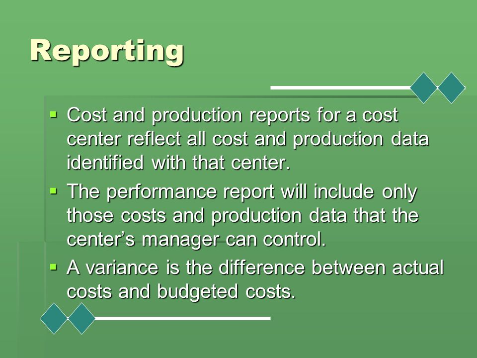 Reporting Cost and production reports for a cost center reflect all cost and production data identified with that center.