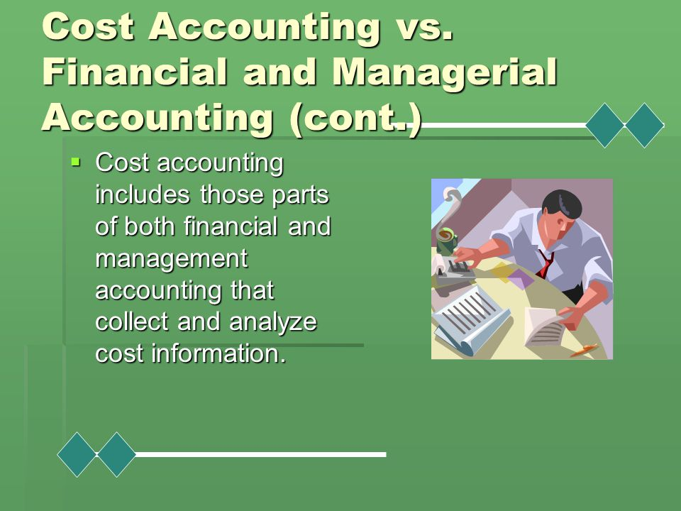 Cost Accounting vs. Financial and Managerial Accounting (cont.)