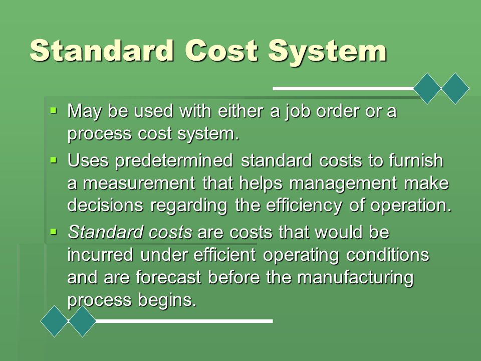 Standard Cost System May be used with either a job order or a process cost system.