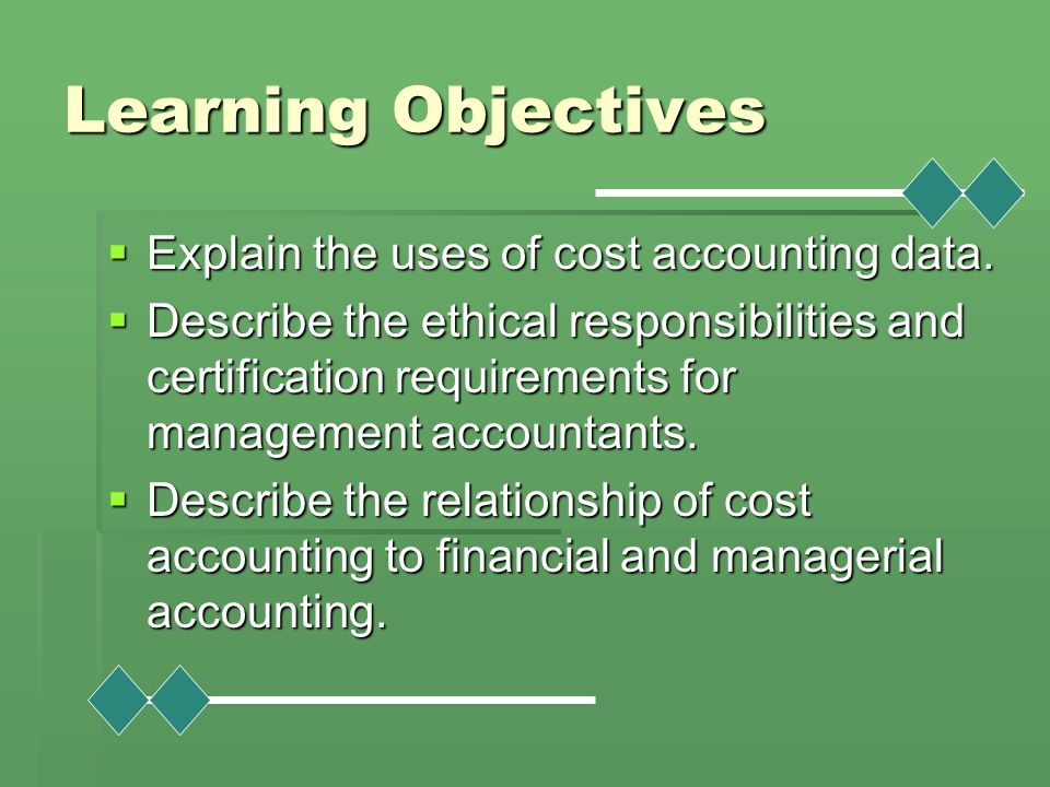 Learning Objectives Explain the uses of cost accounting data.