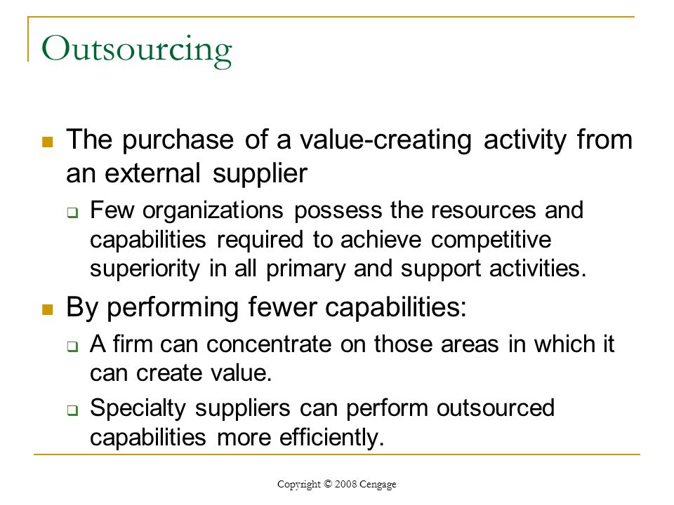Outsourcing The purchase of a value-creating activity from an external supplier.
