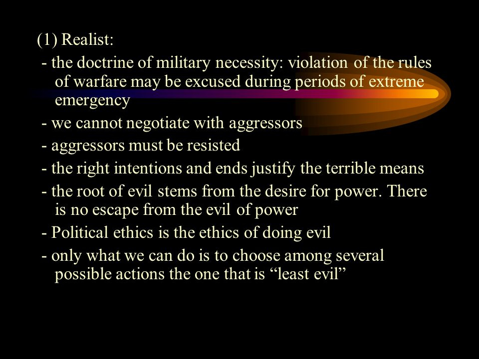 "an analysis of the moral justifications of warfare by realists and liberalists Approaches: realism, liberalism, constructivism  radically limited role for  morality in the deliberations of states (athens to  (anything else must be  explained at some other level of analysis – typically,  in 1935-6 and iran-iraq  war of 1980s (in both cases, justifications that they were not being used in "" civilized"" contexts."