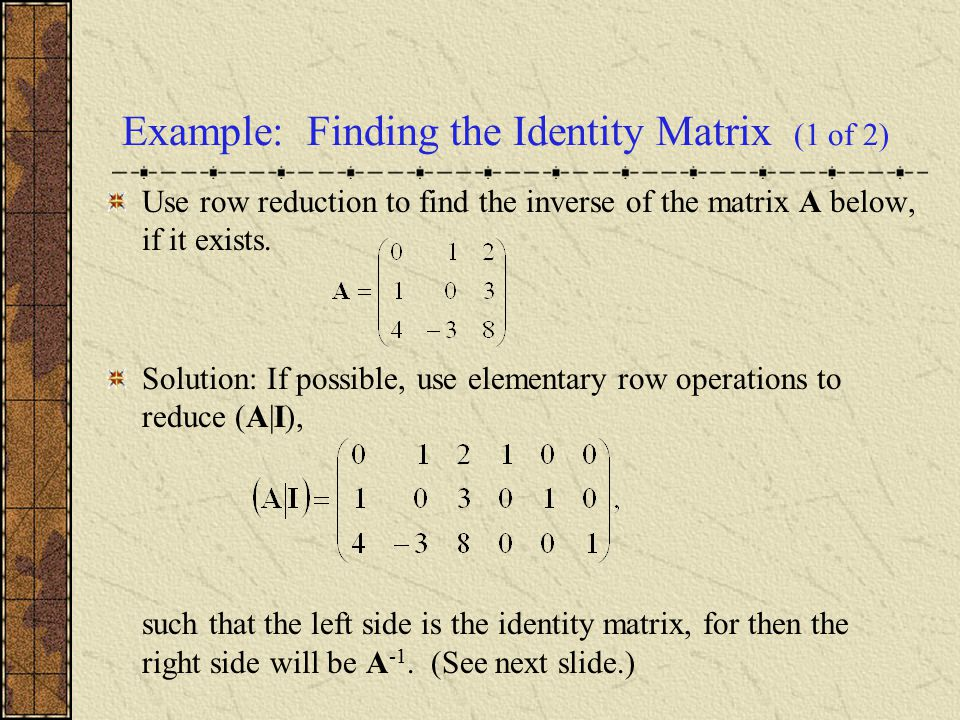Example: Finding the Identity Matrix (1 of 2)