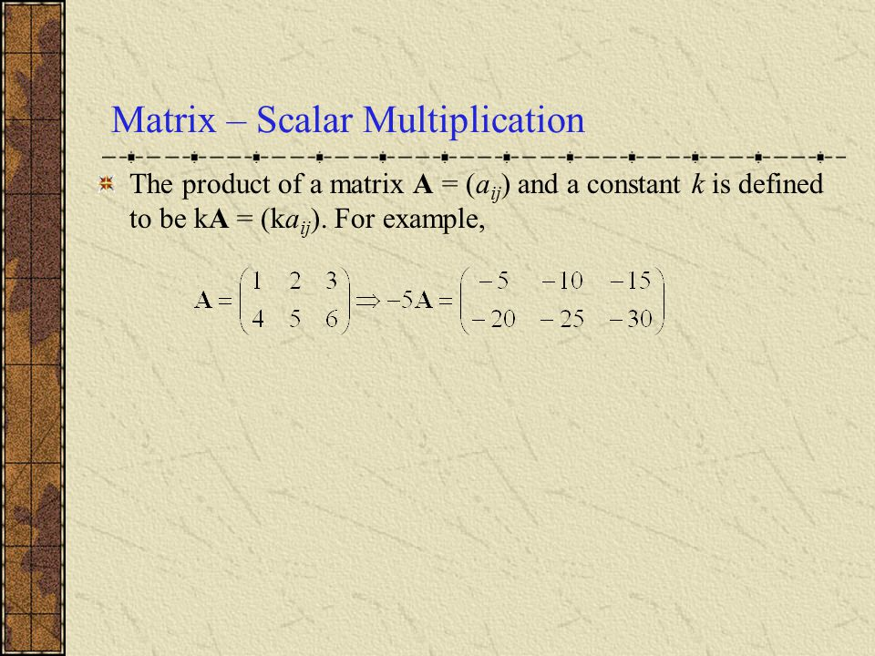 Matrix – Scalar Multiplication