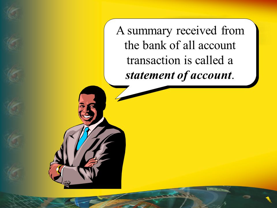 A summary received from the bank of all account transaction is called a statement of account.