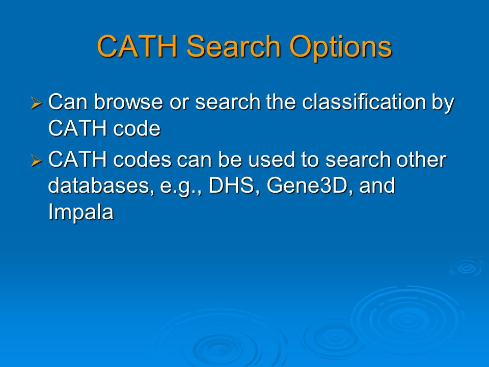 CATH Search Options Can browse or search the classification by CATH code.