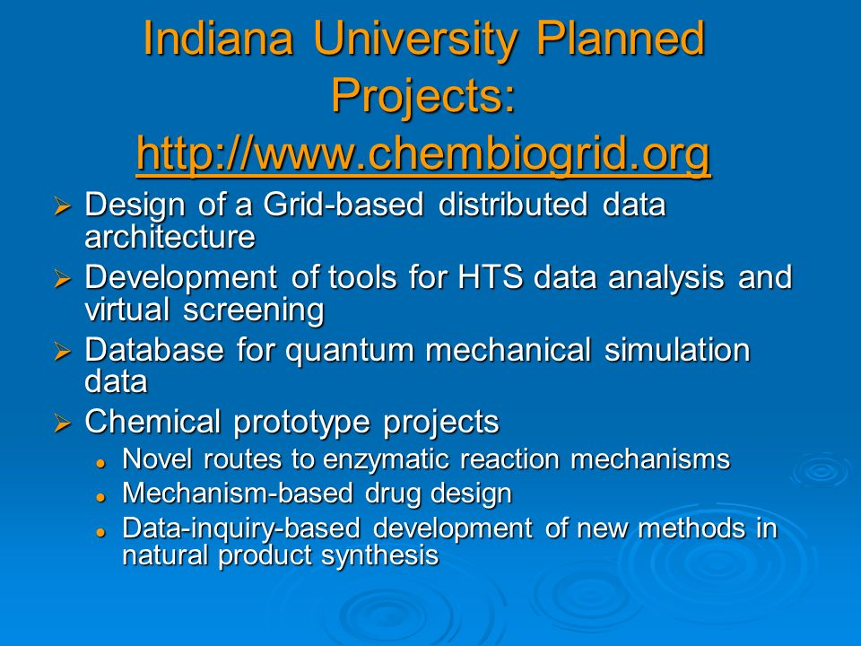 Indiana University Planned Projects: http://www.chembiogrid.org