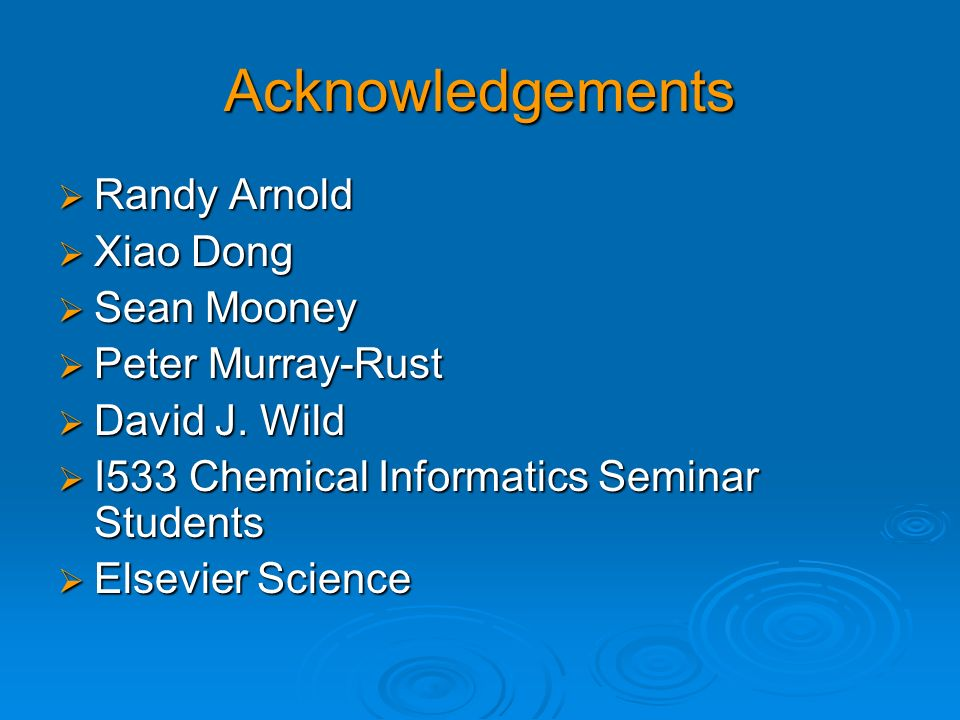 Acknowledgements Randy Arnold Xiao Dong Sean Mooney Peter Murray-Rust
