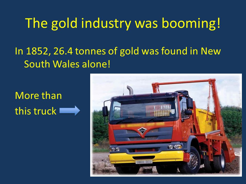 The gold industry was booming!